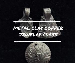 Metal Clay Copper Jewelry Class