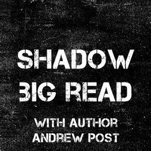 Shadow Big Read with Author Andrew Post