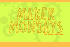 Maker Mondays at River Falls Public Library