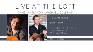 Live at the Loft! David Harland + Michael Gulezian