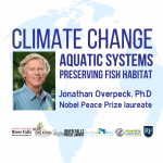 Climate Change: Aquatic Systems, Preserving Fish Habitat by Dr Johathan Overpeck