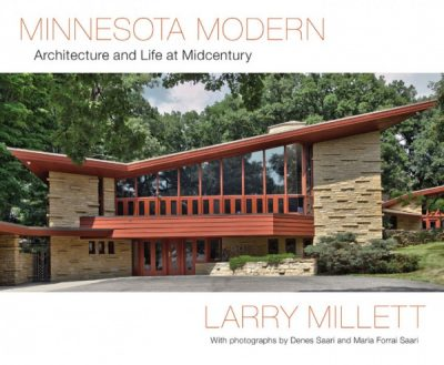 Minnesota Modern: Architecture and Life at Midcentury - Larry Millett