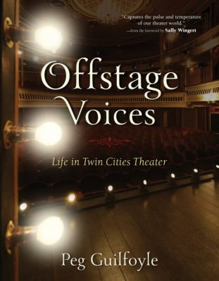 Offstage Voices: Life in Twin Cities Theater - Peg Guilfoyle