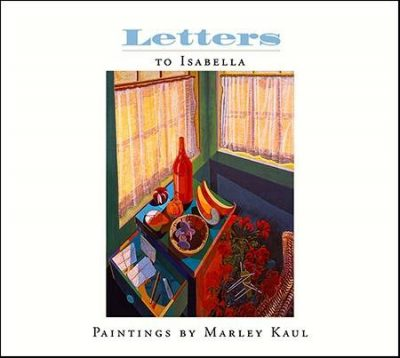 Letters to Isabella: Paintings by Marley Kaul