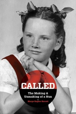 Called - The Making & Unmaking of a Nun - Marge Rogers Barrett