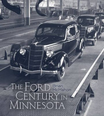 The Ford Century in Minnesota - Brian McMahon