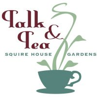 'Talk & Teas' at Squire House Gardens
