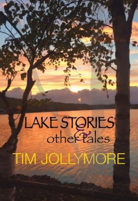 Lake Stories & Other Tales - Tim Jollymore