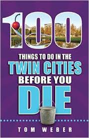 MPR's Tom Weber, 100 Things to Do in the Twin Cities Before You Die
